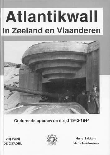 S 90 3 >> St 2: Atlantikwall in Zeeland en Vlaanderen / H. Sakkers ...